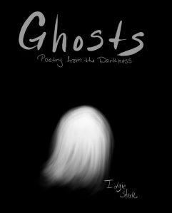 """Black book cover with ghost """"Ghosts, poetry from the darkness by Idgie Stark"""""""